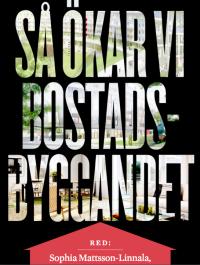 """Cover av antologien """"Så ôkar vi bostadsbyggnadet"""". Foto: Arena-Gruppen."""